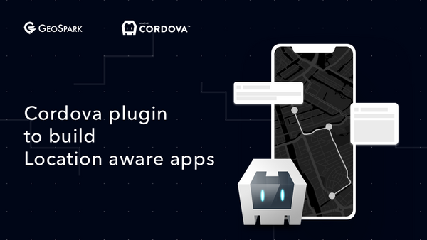 Introducing GeoSpark Cordova Plugin